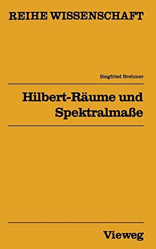 Hilbert-Räume und Spektralmaße (Reihe Wissenschaft)
