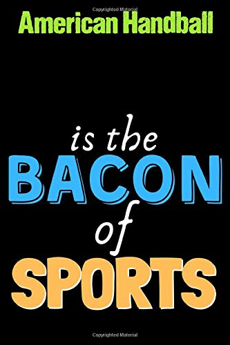 American Handball Is The Bacon of Sports  - Funny American Handball Notebook for Players and Coaches: Lined Notebook / Journal Gift, 120 Pages, 6x9, Soft Cover, Matte Finish