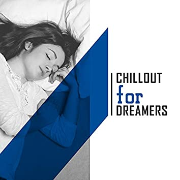 Chillout for Dreamers: Deeply Relaxing Sounds for Sleeping, Taking a Nap or Resting