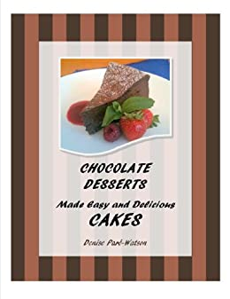 Chocolate Desserts Made Easy and Delicious - CAKES by [Denise Paré-Watson, Urbnspice]