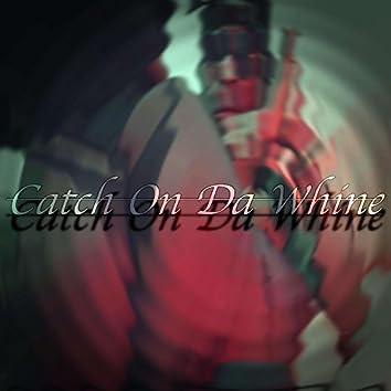 Catch on Da Whine