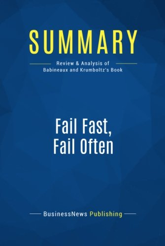 Summary: Fail Fast, Fail Often: Review and Analysis of Babineaux and Krumboltz's Book