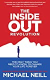 The Inside-Out Revolution: The Only Thing You Need to Know to Change Your Life Forever (English Edition)