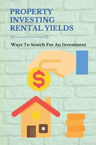 Real Estate Investing Books! - Property Investing Rental Yields: Ways To Search For An Investment: The Book On Property Investment In United Kingdom