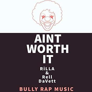 Aint Worth It