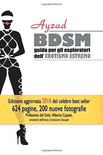 BDSM: Guida per esploratori dell'erotismo estremo (V edizione)