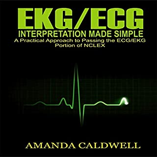 EKG/ECG Interpretation Made Simple     A Practical Approach to Passing the ECG/EKG Portion of NCLEX              Written by:                                                                                                                                 Amanda Caldwell                               Narrated by:                                                                                                                                 Melissa Kay Benson                      Length: 3 hrs and 10 mins     Not rated yet     Overall 0.0