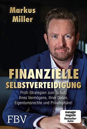 Finanzielle Selbstverteidigung: Profi-Strategien zum Schutz Ihres Vermögens, Ihrer Daten, Eigentumsrechte und\nPrivatsphäre!