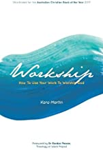 Workship: How To Use Your Work To Worship God