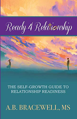 Ready 4 Relationships: The Self-Growth Guide to Relationship Readiness