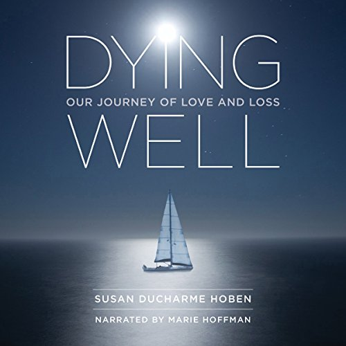Dying Well: Our Journey of Love and Loss                   By:                                                                                                                                 Susan Ducharme Hoben                               Narrated by:                                                                                                                                 Marie Hoffman                      Length: 9 hrs and 30 mins     Not rated yet     Overall 0.0