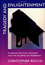 Tragedy and Enlightenment: Athenian Political Thought and the Dilemmas of Modernity (Classics and Contemporary Thought)