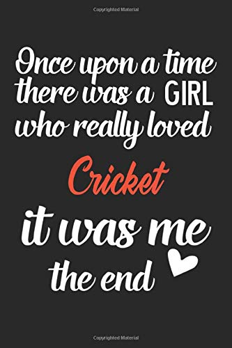 Once upon a time there was a girl who really loved Cricket it was me the end: Lined Notebook / Journal Gift, Cricket Lover journal, 120 Pages, 6 x 9 ... Gift, Journal, College Ruled, Cricket Design