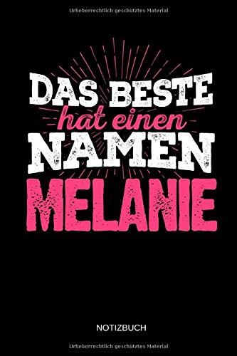 Das Beste hat einen Namen - Melanie: Melanie - Lustiges Frauen Namen Notizbuch (liniert). Tolle Muttertag, Namenstag, Weihnachts & Geburtstags Geschenk Idee.