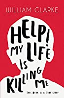Help! My Life Is Killing Me: This Book Is a True Story
