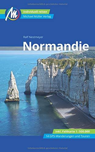 Normandie Reiseführer Michael Müller Verlag: Individuell reisen mit vielen praktischen Tipps (MM-Reisen)