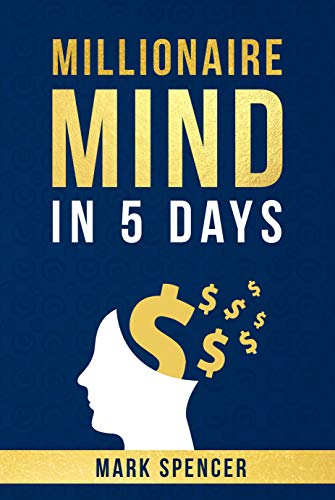 Millionaire Mind In 5 Days by [Mark Spencer]
