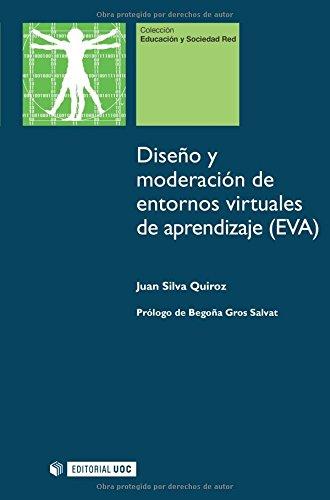 Diseno Y Moderacion De Entornos Virtuales De Aprendizaje Eva Spanish Edition