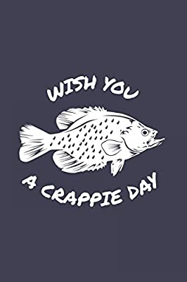 Wish You A Crappie Day: Funny Crappie Fishing Journal | Notebook | Workbook For Fishing Dad, Fly Fishing And Angling Lover - 6x9 - 120 Dot Grid Pages