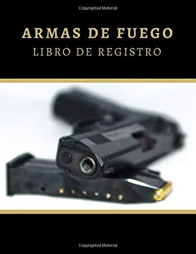 ARMAS DE FUEGO - LIBRO DE REGISTRO: CUADERNO DE INVENTARIO | Anota todos los detalles: Tipo, Número de Serie, Fabricante, Calibre, Acabado... | Regalo ... de las Armas: Pistolas, Rifles, Escopetas....