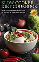 Slow Cooker Diet Cookbook: Secret and Innovative Recipes to Discover All You Need to Know About Your Slow Cooker