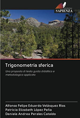Trigonometria sferica: Una proposta di testo guida didattica e metodologica applicata