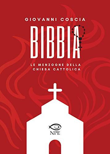 Bibbia. Le menzogne della Chiesa cattolica