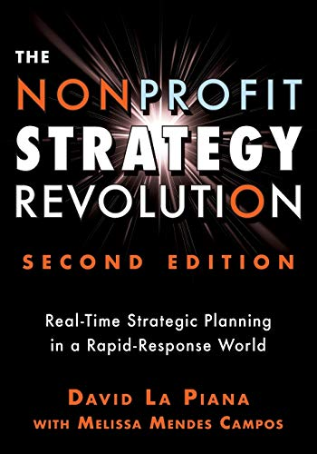 Compare Textbook Prices for The Nonprofit Strategy Revolution: Real-Time Strategic Planning in a Rapid-Response World 2 Edition ISBN 9781684421794 by La Piana, David,Campos, Melissa Mendes