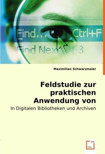 Feldstudie zur praktischen Anwendungvon Metadaten Standards: In Digitalen Bibliotheken und Archiven