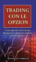 Trading Con Le Opzioni: Come operare sul mercato finanziario e generare entrate con le opzioni.