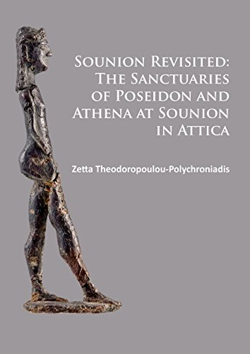 Sounion Revisited: The Sanctuaries of Poseidon and Athena at Sounion in Attica