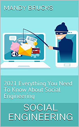 Social Engineering: 2021 Everything You Need To Know About Social Engineering (English Edition)