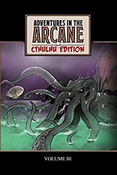 Adventures in the Arcane — Cthulhu Edition by [Tony Simmons, Mark Boss, S. Brady Calhoun, Jayson Kretzer, Tim C. Taylor, F.P. Calabretta, Anthony S. Buoni, Ainslee Meadows, Nathan Simmons]