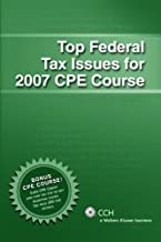 Top Federal Tax Issues for 2007 CPE Course (Top Issues Cpe)