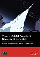Theory of Solid-Propellant Nonsteady Combustion (Wiley-ASME Press Series)