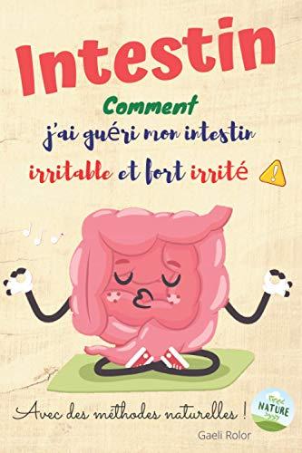 Intestin: Comment j'ai guéri mon intestin irritable et fort irrité !