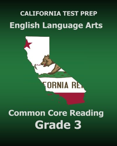 California Test Prep English Language Arts Common Core Reading Grade 3 Covers The Reading Sections Of The Smarter Balanced Sbac Assessments