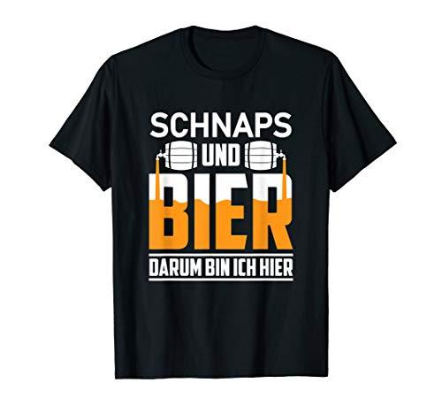 Schnaps und Bier darum bin ich hier Saufshirt Trinkspruch T-Shirt