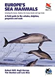 Europe s Sea Mammals Including the Azores, Madeira, the Canary Islands and Cape Verde: A field guide to the whales, dolphins, porpoises and seals (WILDGuides, 16)