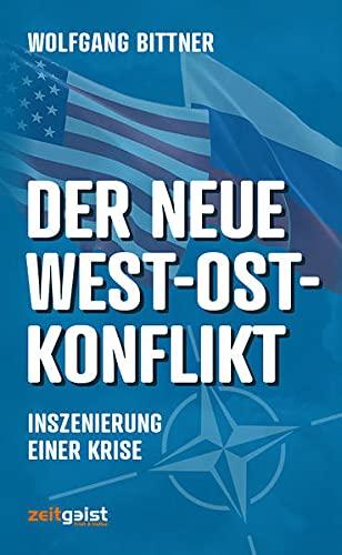 Der neue West-Ost-Konflikt: Inszenierung einer Krise: Inszenierung einer Krise - Hintergründe und Strategien