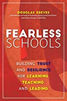 Fearless Schools: Building Trust and Resilience for Learning, Teaching, and Leading