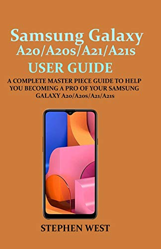 SAMSUNG GALAXY A20/A20s/A21/A21s USER GUIDE: A COMPLETE MASTER PIECE GUIDE TO HELP YOU BECOMING A PRO OF YOUR SAMSUNG GALAXY A20/A20s/A21/A21s