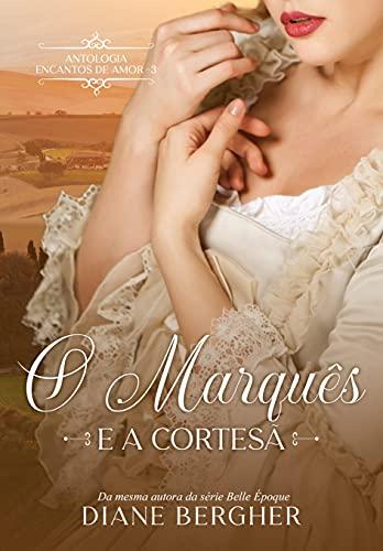 O Marquês e a Cortesã (Encantos de Amor Livro 3)