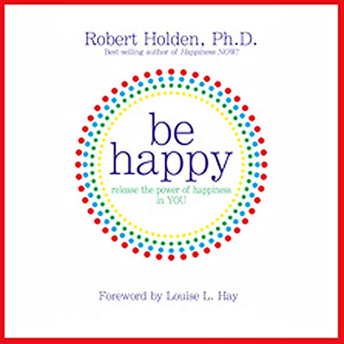 Be Happy!: 50 Principles and Exercises to Help You Enjoy More Happiness Now audiobook cover art