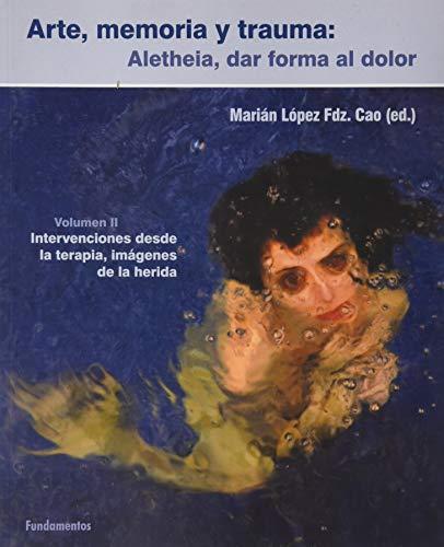Arte, memoria y trauma. V. 2: Aletheia, dar forma al dolor. Intervenciones desde la terapia, imágenes de la herida.: 368 (Ciencia / Género)