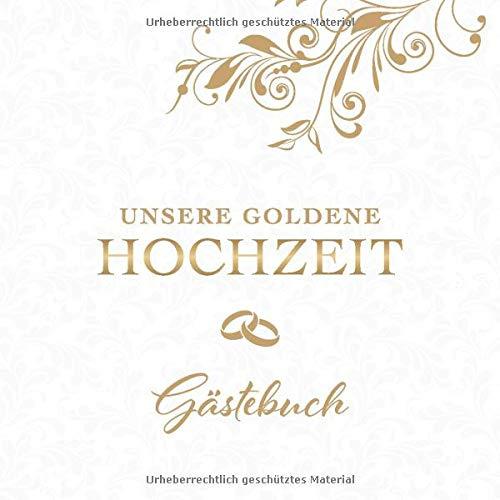 Unsere Goldene Hochzeit Gästebuch Zum 50 Hochzeitstag Perfekt Für Das Eintragen Kreativer Glückwünsche Sprüche Und Fotos Für 30 Bis 60 Gäste