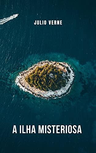 A ilha misteriosa: O romance mais ambicioso e intrigante de Júlio Verne.