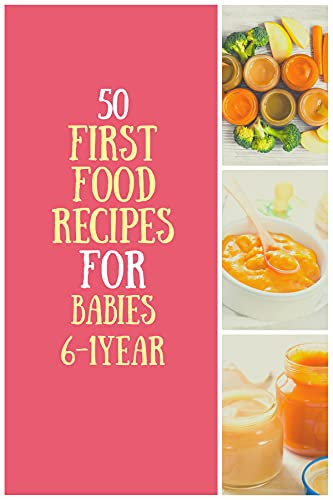 50 First Food Recipes For Babies: Homemade Baby Food Recipes Age 6 Months To 1 Year (English Edition)