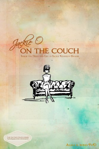 Book: Jackie O - On the Couch - Inside the Mind and Life of Jackie Kennedy Onassis by Alma H. Bond