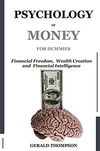 PSYCHOLOGY OF MONEY FOR DUMMIES: Gain Financial Freedom by Understanding the Secretes of Wealth Creation and Financial Intelligence (English Edition)